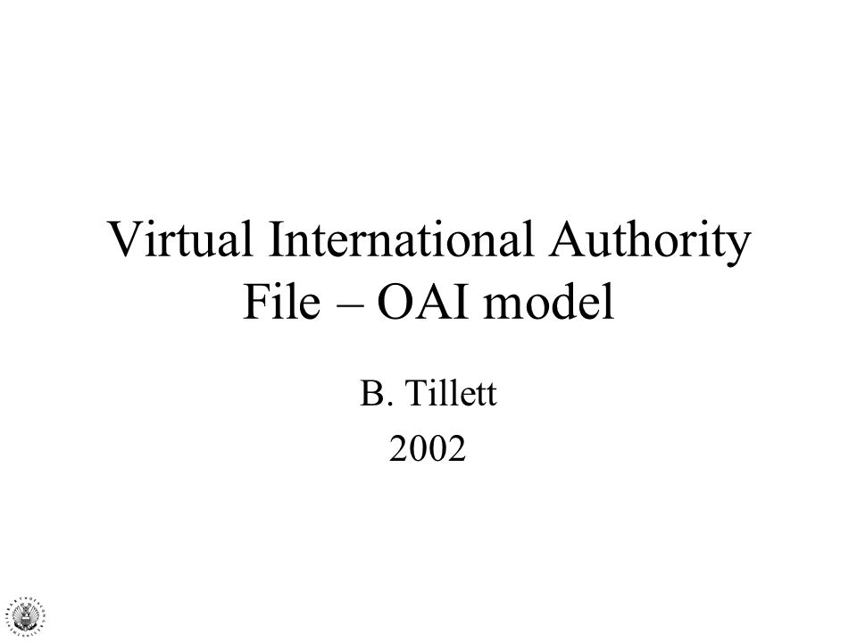Virtual International Authority File – OAI model B. Tillett 2002