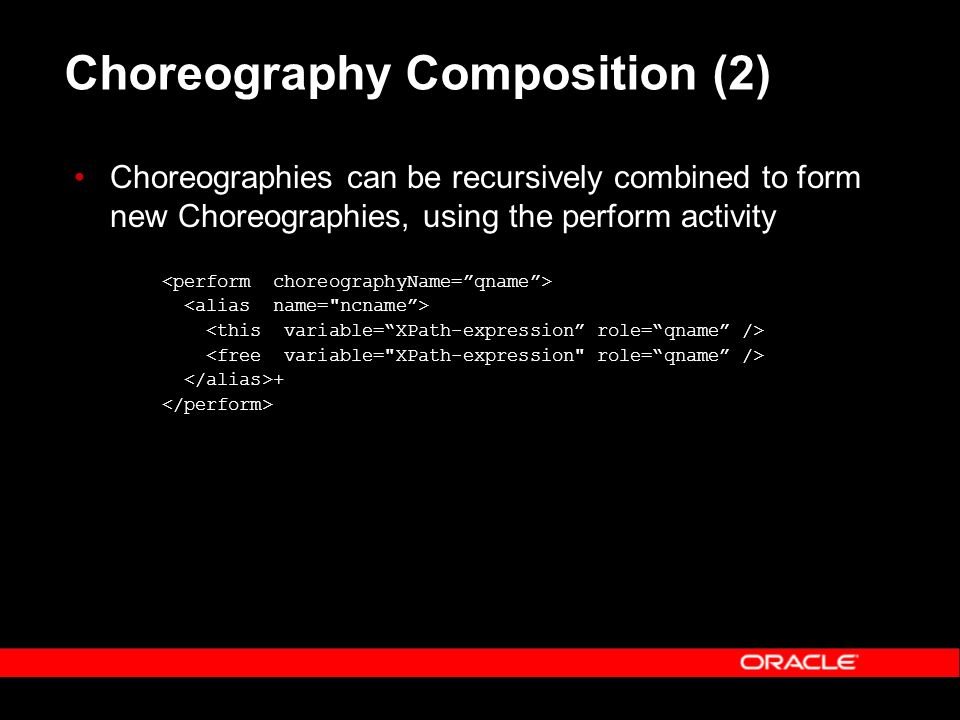 Choreography Composition (2) Choreographies can be recursively combined to form new Choreographies, using the perform activity +