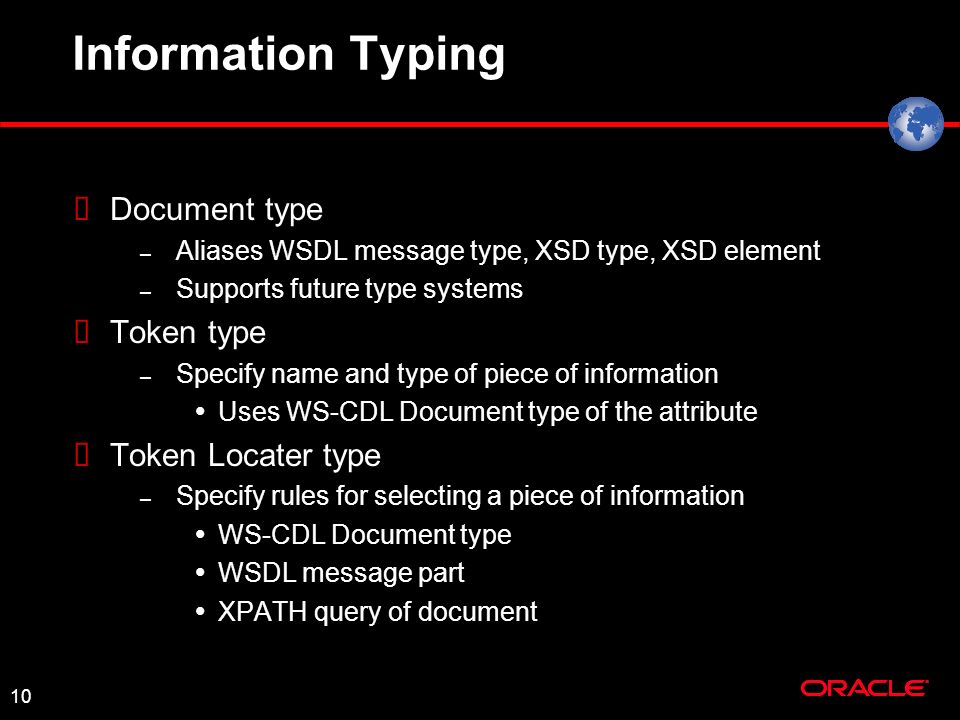 10 Information Typing Document type – Aliases WSDL message type, XSD type, XSD element – Supports future type systems Token type – Specify name and ty