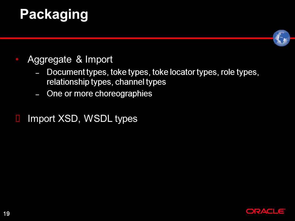 19 Packaging Aggregate & Import – Document types, toke types, toke locator types, role types, relationship types, channel types – One or more choreogr