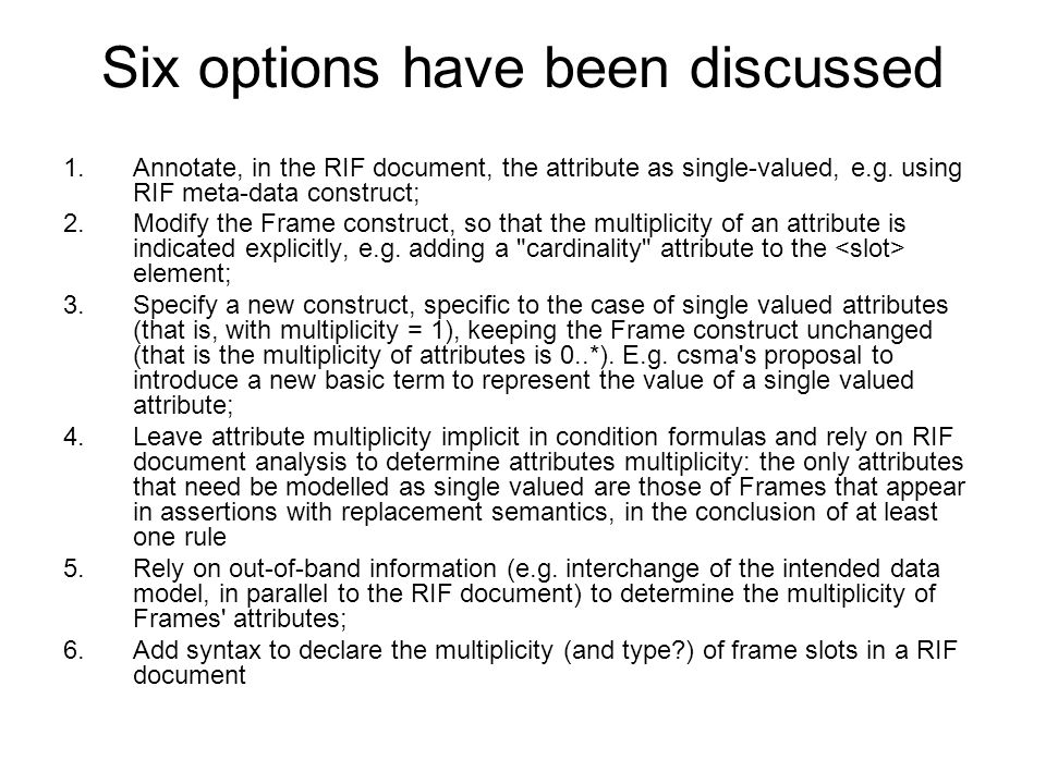 Six options have been discussed 1.Annotate, in the RIF document, the attribute as single-valued, e.g.