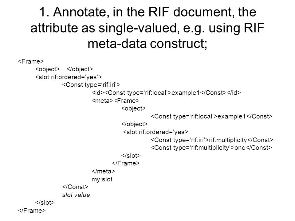 1. Annotate, in the RIF document, the attribute as single-valued, e.g.