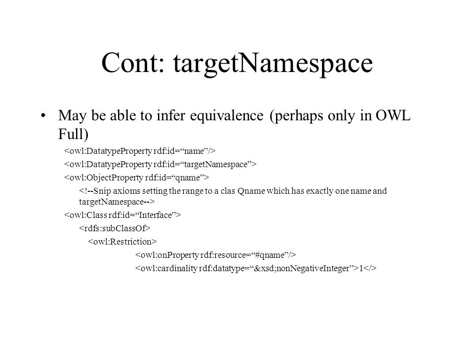 Cont: targetNamespace May be able to infer equivalence (perhaps only in OWL Full) 1