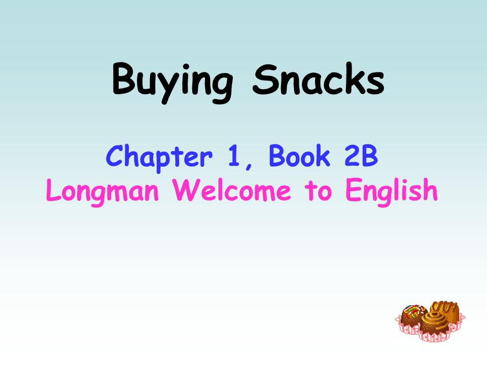 Buying Snacks Chapter 1, Book 2B Longman Welcome to English
