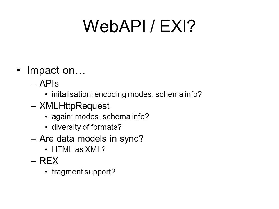 WebAPI / EXI. Impact on… –APIs initalisation: encoding modes, schema info.