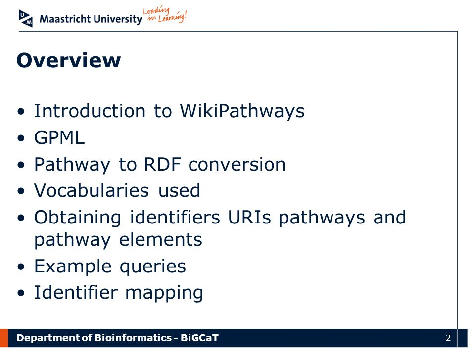 Department of Bioinformatics - BiGCaT 2 Overview Introduction to WikiPathways GPML Pathway to RDF conversion Vocabularies used Obtaining identifiers U