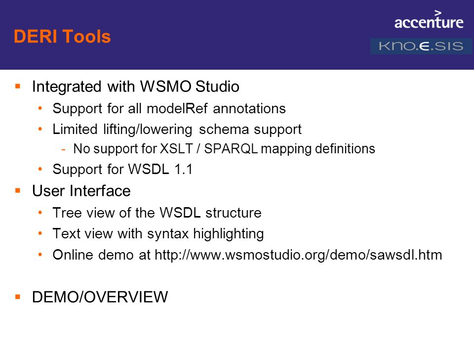 DERI Tools Integrated with WSMO Studio Support for all modelRef annotations Limited lifting/lowering schema support -No support for XSLT / SPARQL mapp