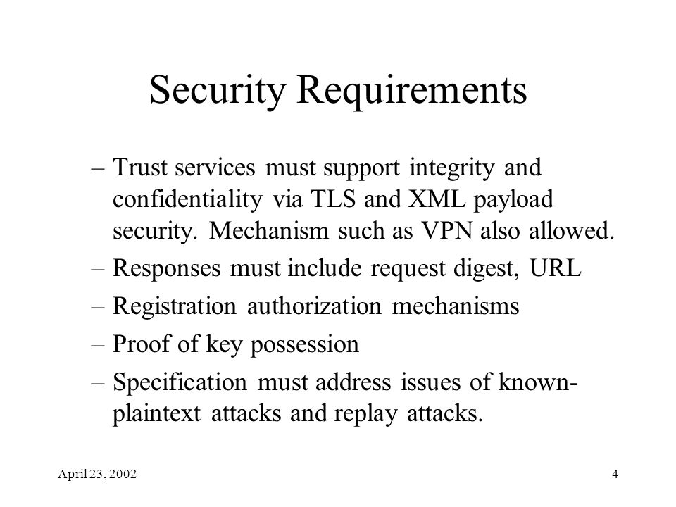 April 23, 20024 Security Requirements –Trust services must support integrity and confidentiality via TLS and XML payload security. Mechanism such as V