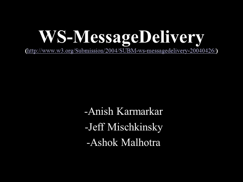 WS-MessageDelivery (http://www.w3.org/Submission/2004/SUBM-ws-messagedelivery-20040426/)http://www.w3.org/Submission/2004/SUBM-ws-messagedelivery-20040426/ -Anish Karmarkar -Jeff Mischkinsky -Ashok Malhotra