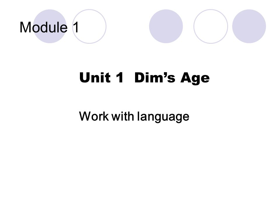 Module 1 Unit 1 Dims Age Work with language
