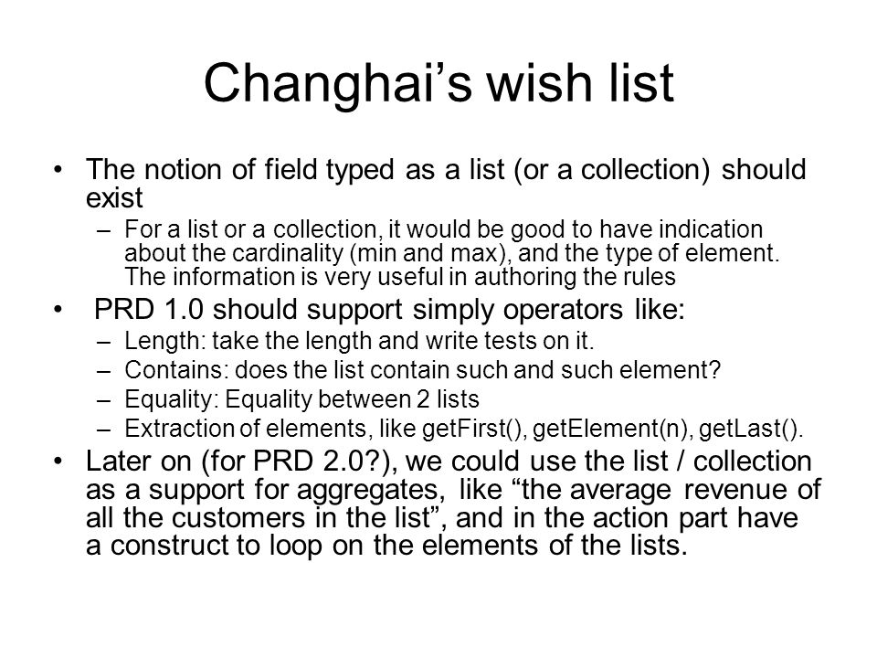 Changhais wish list The notion of field typed as a list (or a collection) should exist –For a list or a collection, it would be good to have indication about the cardinality (min and max), and the type of element.