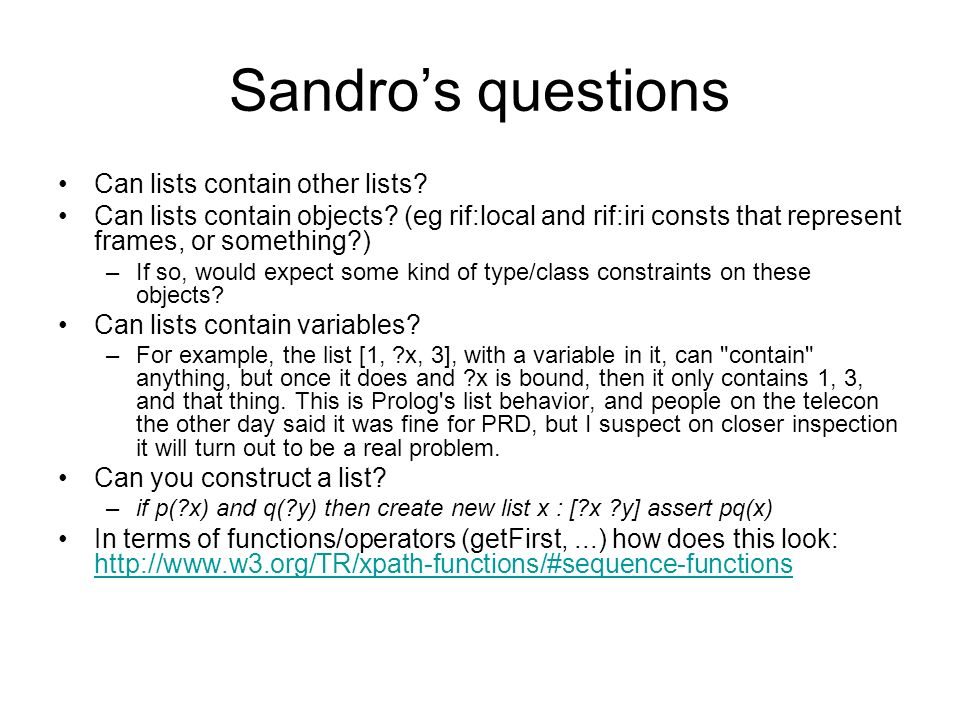 Sandros questions Can lists contain other lists? Can lists contain objects? (eg rif:local and rif:iri consts that represent frames, or something?) –If