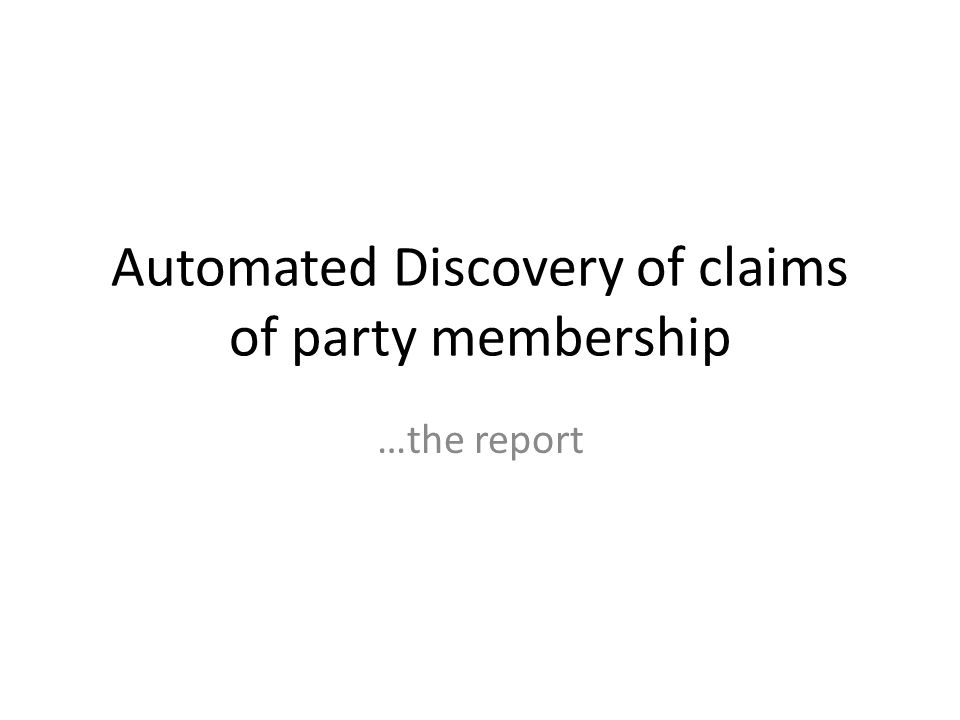 Automated Discovery of claims of party membership …the report