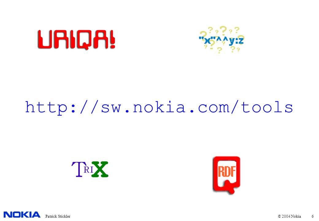 6Patrick Stickler © 2004 Nokia http://sw.nokia.com/tools