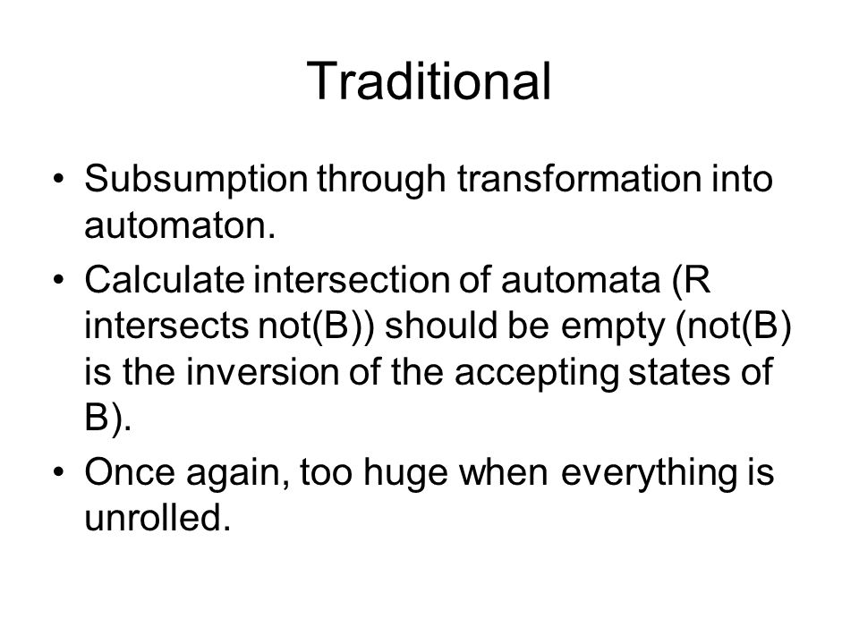 Traditional Subsumption through transformation into automaton. Calculate intersection of automata (R intersects not(B)) should be empty (not(B) is the