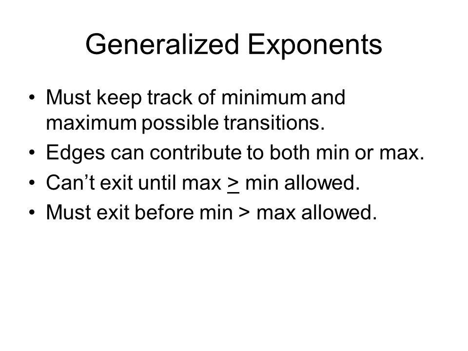 Generalized Exponents Must keep track of minimum and maximum possible transitions.