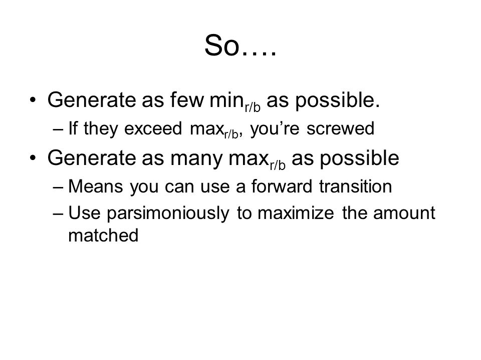 So…. Generate as few min r/b as possible. –If they exceed max r/b, youre screwed Generate as many max r/b as possible –Means you can use a forward tra