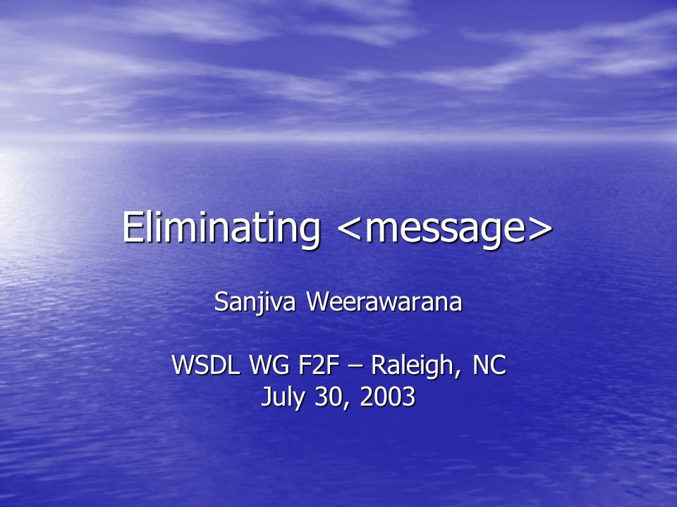 Eliminating Eliminating Sanjiva Weerawarana WSDL WG F2F – Raleigh, NC July 30, 2003