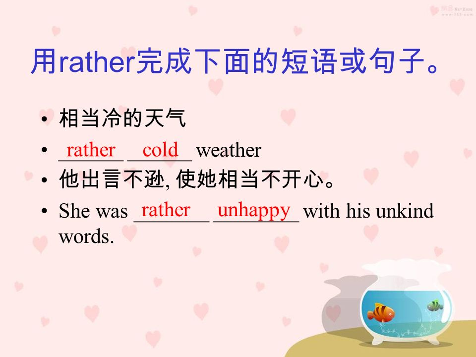 rather ______ ______ weather, She was _______ ________ with his unkind words.