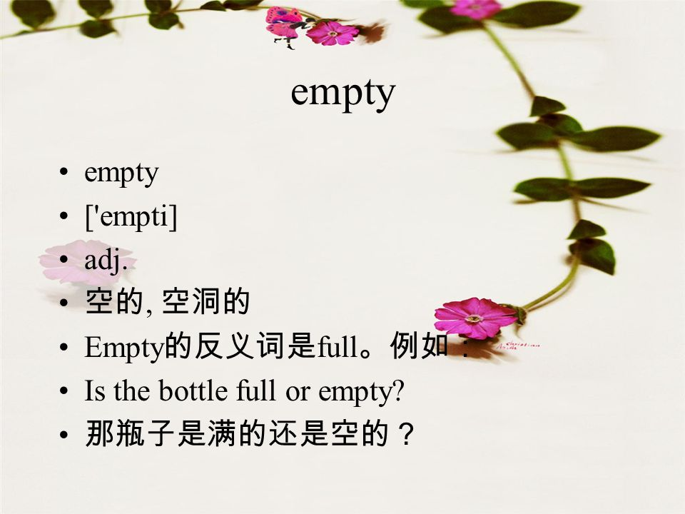 empty [ empti] adj., Empty full Is the bottle full or empty