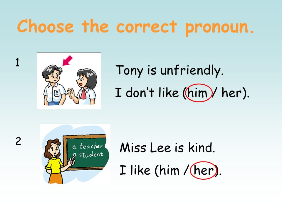 Personal pronouns Susan is my friend. She is kind. I like her. Susan she her