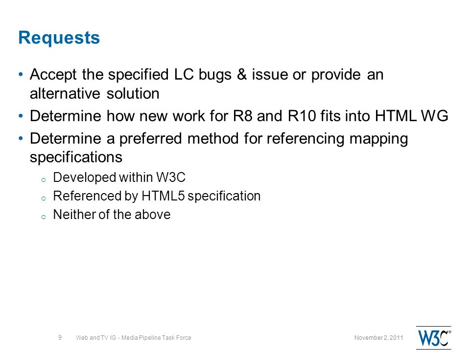 Requests Accept the specified LC bugs & issue or provide an alternative solution Determine how new work for R8 and R10 fits into HTML WG Determine a p
