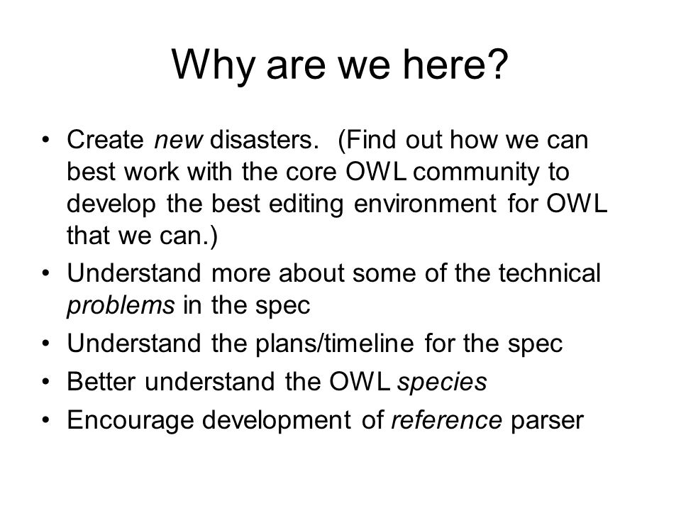 Why are we here. Create new disasters.