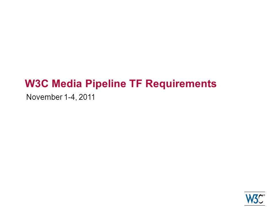 W3C Media Pipeline TF Requirements November 1-4, 2011