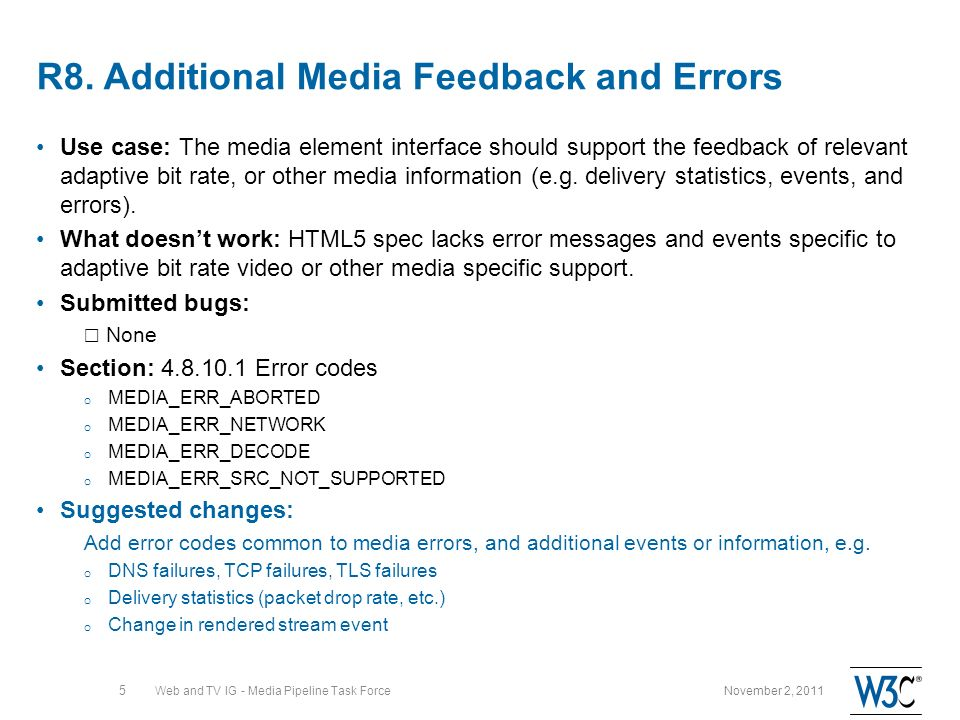 R8. Additional Media Feedback and Errors Use case: The media element interface should support the feedback of relevant adaptive bit rate, or other med