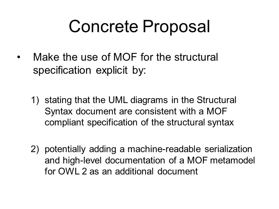 Concrete Proposal Make the use of MOF for the structural specification explicit by: 1)stating that the UML diagrams in the Structural Syntax document
