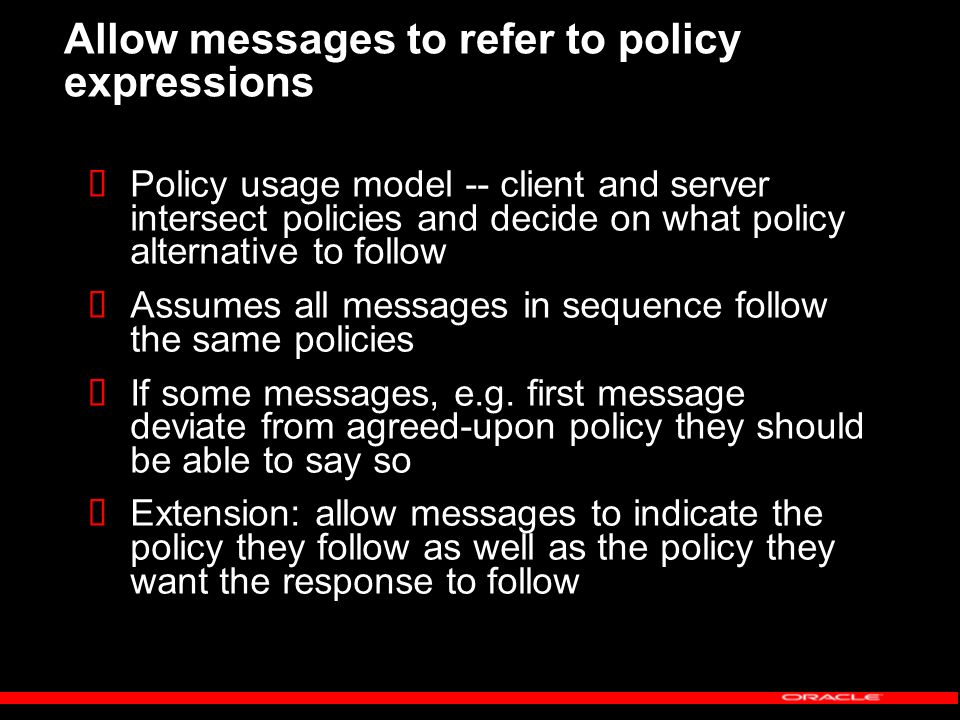 Allow messages to refer to policy expressions Policy usage model -- client and server intersect policies and decide on what policy alternative to follow Assumes all messages in sequence follow the same policies If some messages, e.g.