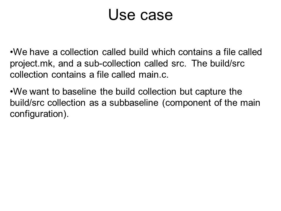 We have a collection called build which contains a file called project.mk, and a sub-collection called src. The build/src collection contains a file c