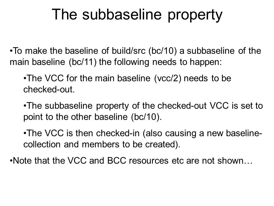 To make the baseline of build/src (bc/10) a subbaseline of the main baseline (bc/11) the following needs to happen: The VCC for the main baseline (vcc/2) needs to be checked-out.