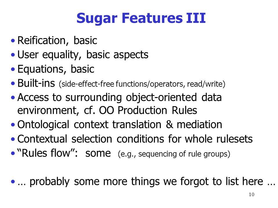 9 Sugar Features II Else part of if-then-else Courteous prioritized defaults, incl.