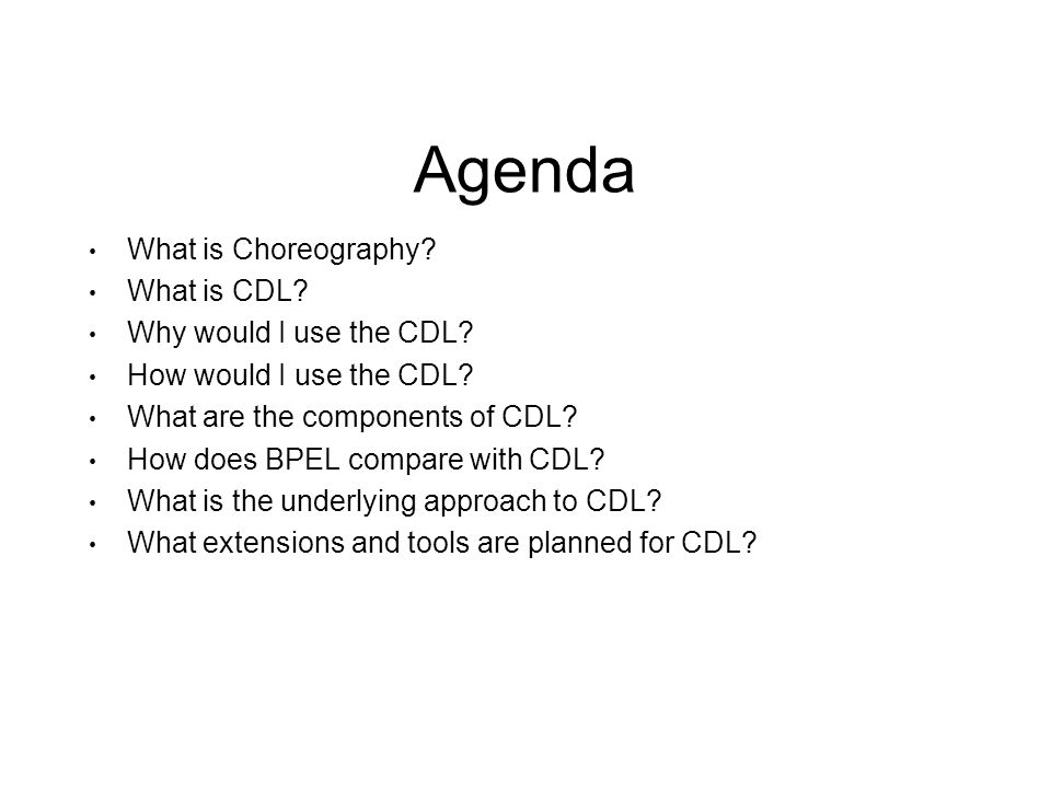 Agenda What is Choreography. What is CDL. Why would I use the CDL.