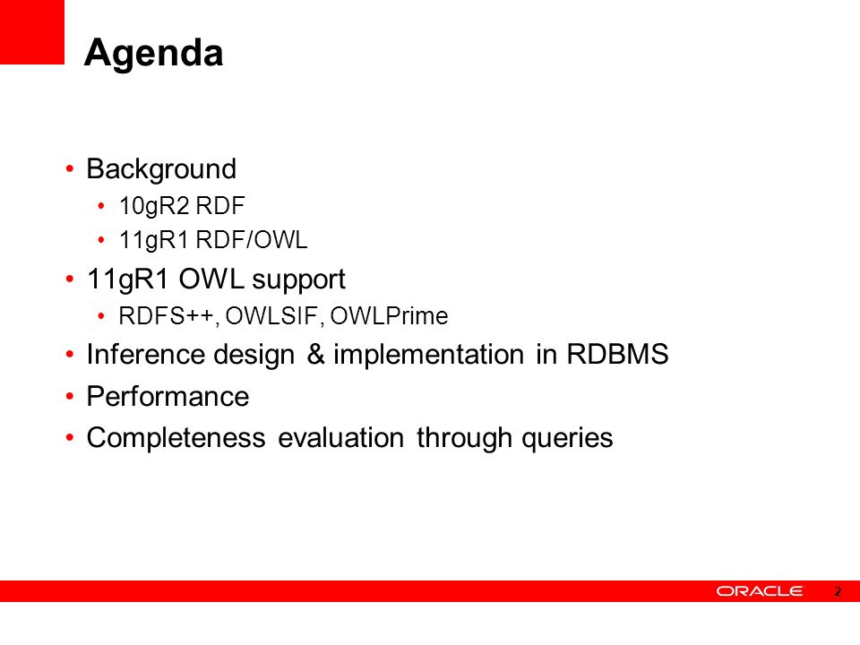 Agenda Background 10gR2 RDF 11gR1 RDF/OWL 11gR1 OWL support RDFS++, OWLSIF, OWLPrime Inference design & implementation in RDBMS Performance Completeness evaluation through queries 2
