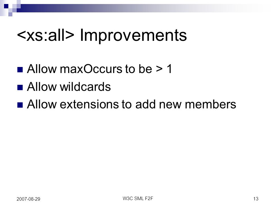 13 W3C SML F2F 2007-08-29 Improvements Allow maxOccurs to be > 1 Allow wildcards Allow extensions to add new members