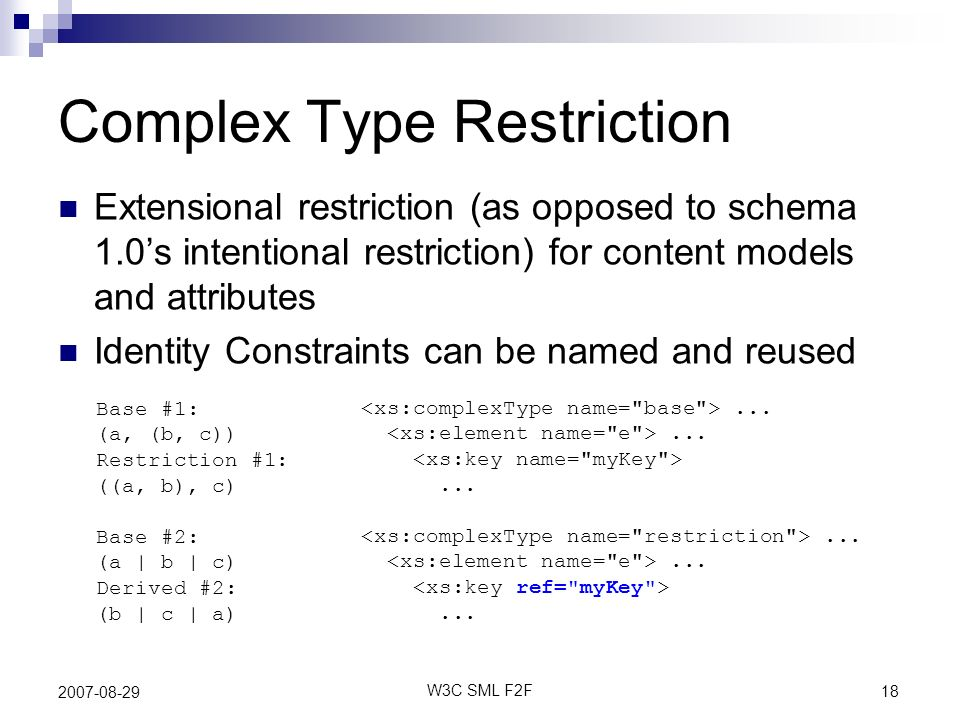 19 W3C SML F2F 2007-08-29 Complex Type Restriction (Cont)...............