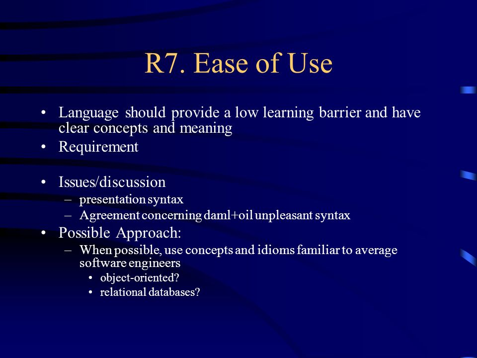 R7. Ease of Use Language should provide a low learning barrier and have clear concepts and meaning Requirement Issues/discussion –presentation syntax