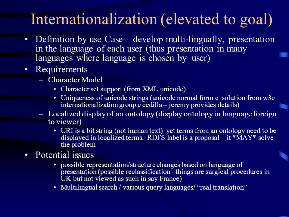 Internationalization (elevated to goal) Definition by use Case– develop multi-lingually, presentation in the language of each user (thus presentation