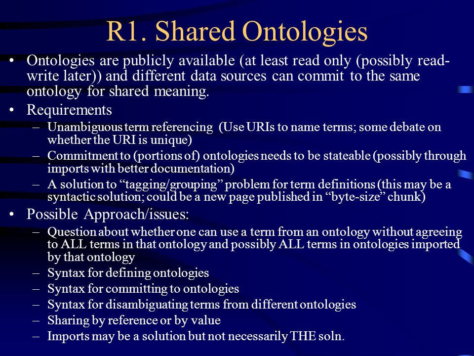 R1. Shared Ontologies Ontologies are publicly available (at least read only (possibly read- write later)) and different data sources can commit to the
