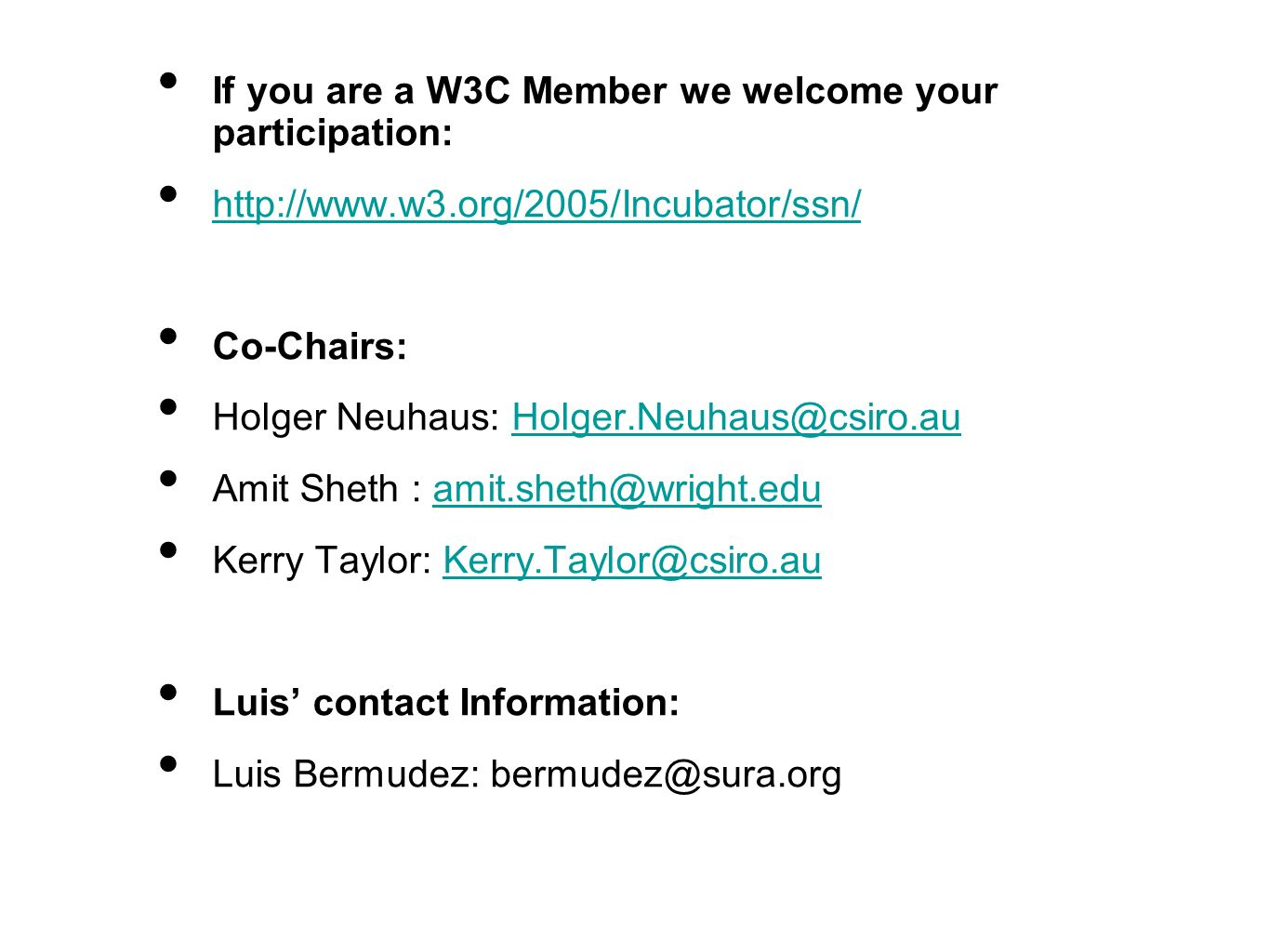 If you are a W3C Member we welcome your participation: http://www.w3.org/2005/Incubator/ssn/ Co-Chairs: Holger Neuhaus: Holger.Neuhaus@csiro.auHolger.