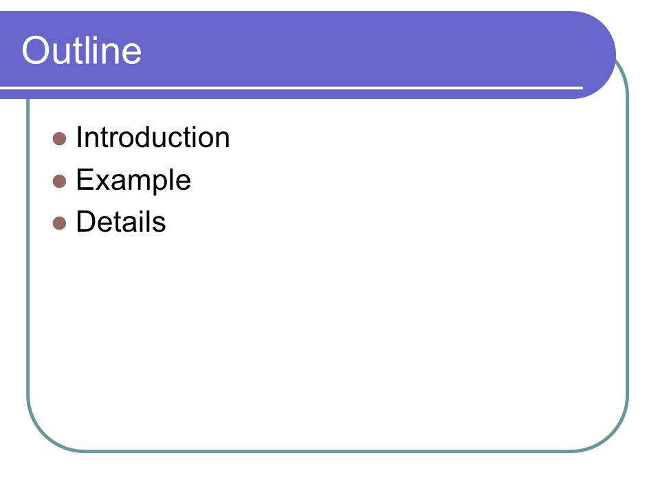Outline Introduction Example Details