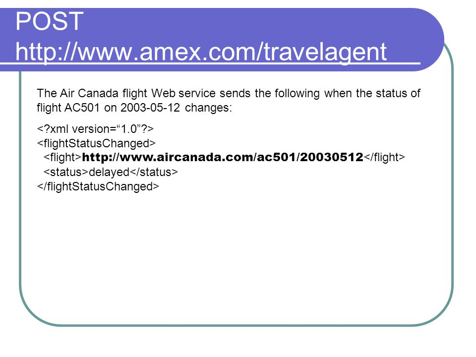 POST   The Air Canada flight Web service sends the following when the status of flight AC501 on changes:   delayed