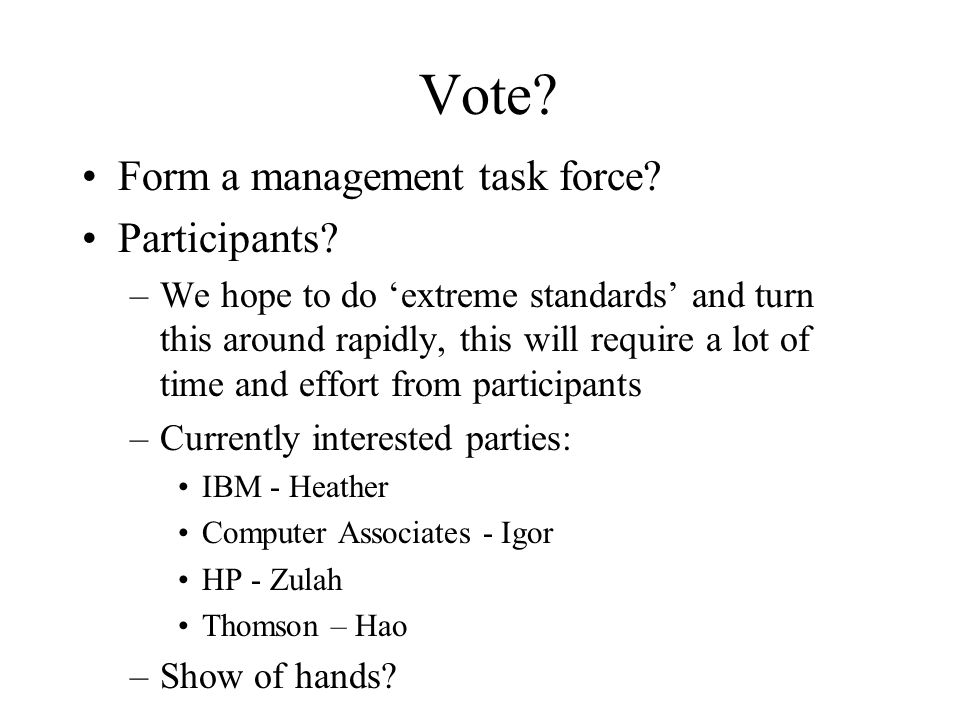 Vote? Form a management task force? Participants? –We hope to do extreme standards and turn this around rapidly, this will require a lot of time and e