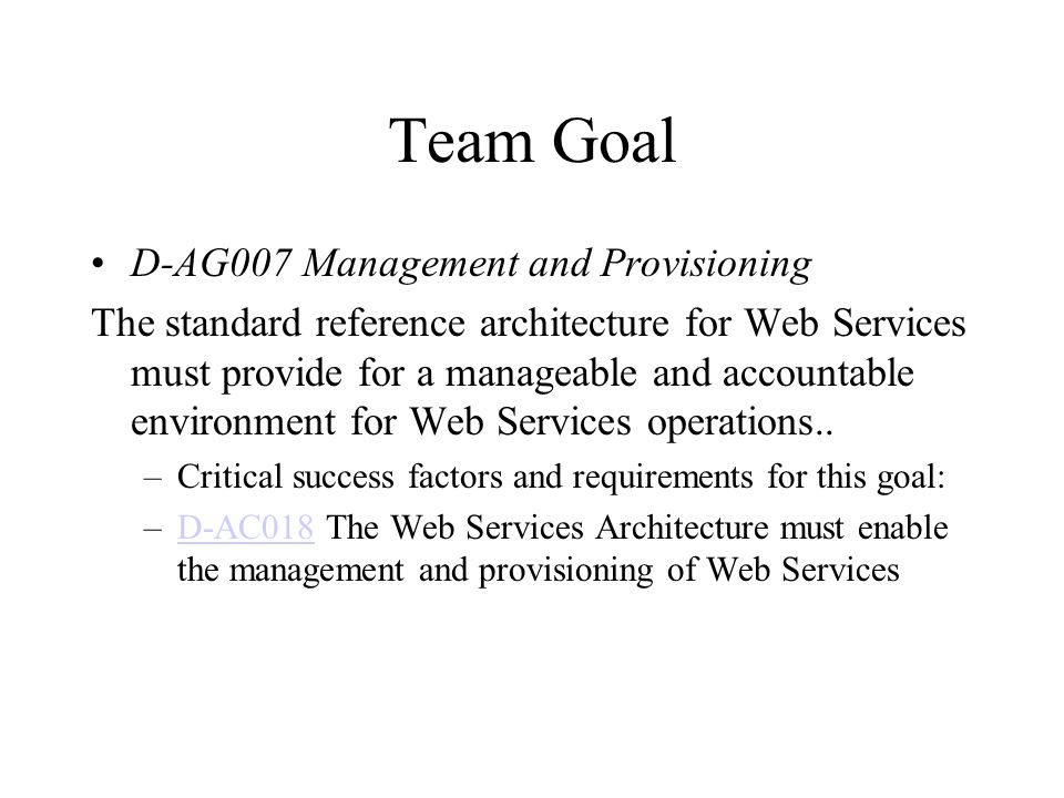 Team Goal D-AG007 Management and Provisioning The standard reference architecture for Web Services must provide for a manageable and accountable environment for Web Services operations..