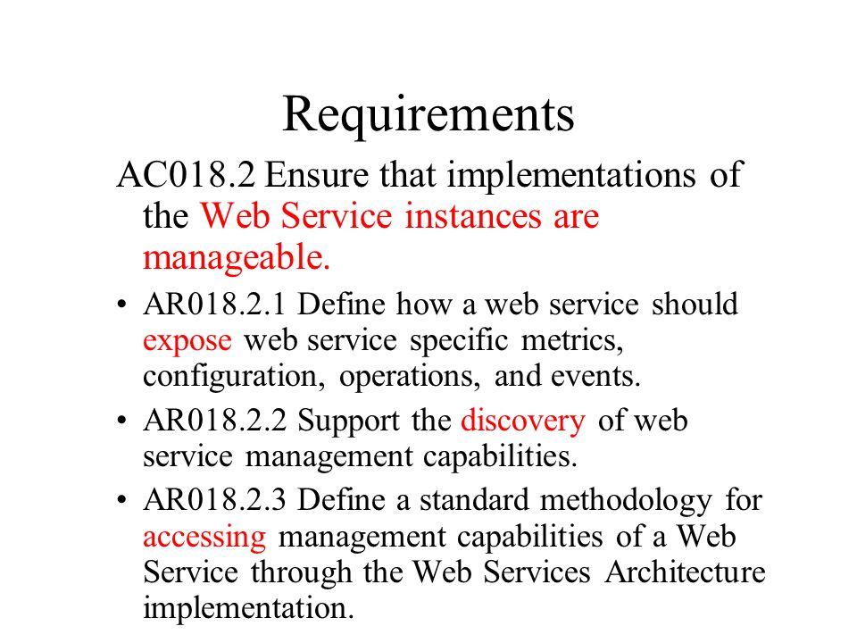 Requirements AC018.2 Ensure that implementations of the Web Service instances are manageable. AR018.2.1 Define how a web service should expose web ser