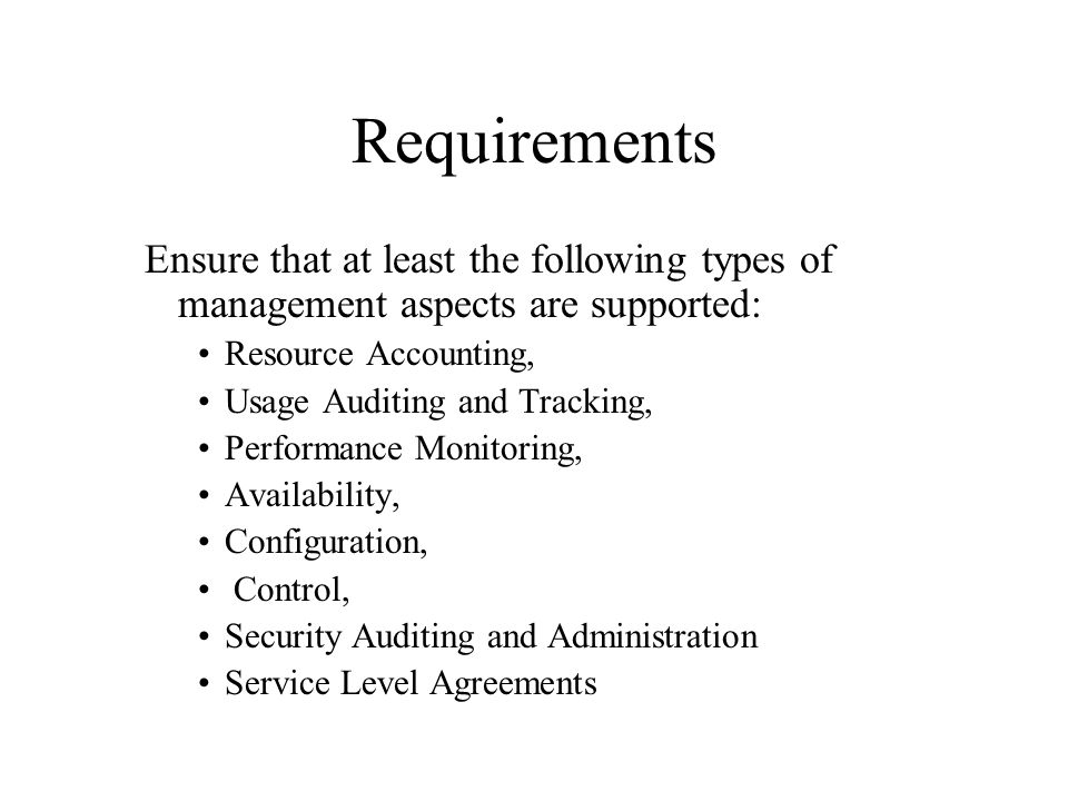 Requirements Ensure that at least the following types of management aspects are supported: Resource Accounting, Usage Auditing and Tracking, Performan