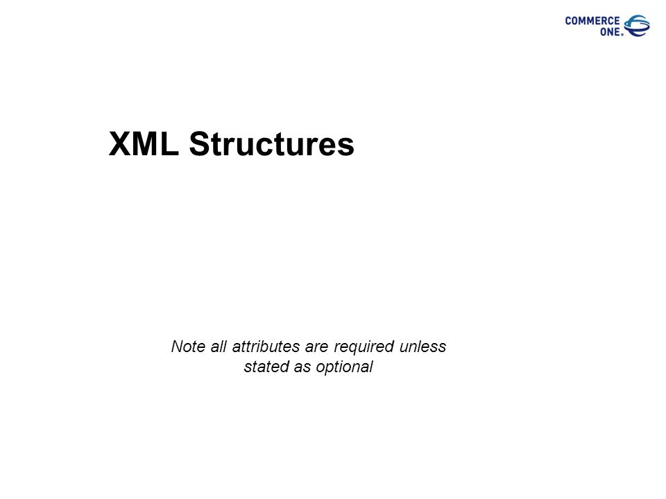 XML Structures Note all attributes are required unless stated as optional
