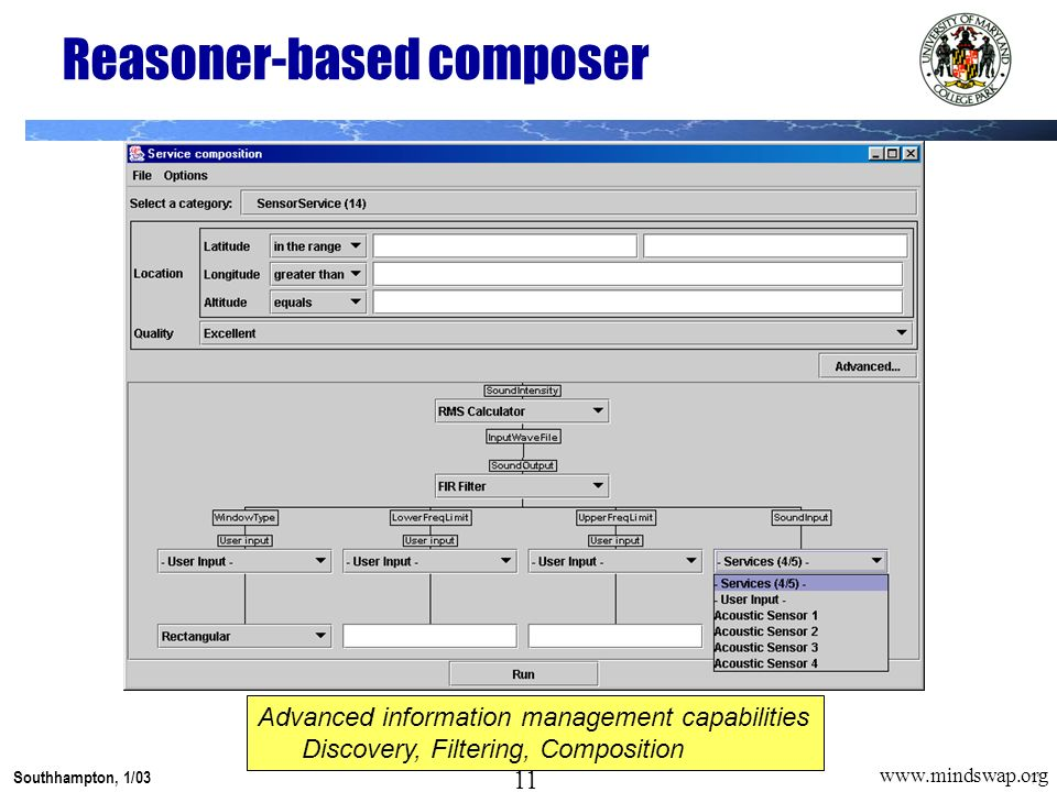11 Southhampton, 1/03 11 www.mindswap.org Reasoner-based composer Advanced information management capabilities Discovery, Filtering, Composition